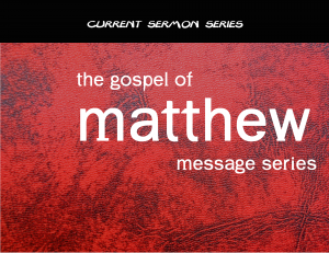 the gospel of matthew sermon series_current sermon series